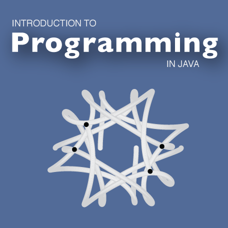Introduction to Programming (in Java)                 by Robert Sedgewick and Kevin Wayne